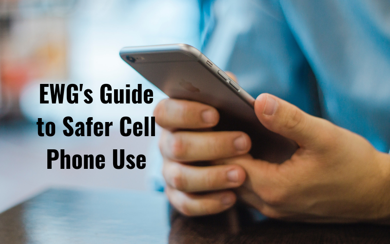 EWG's Guide to Safer Cell Phone Use